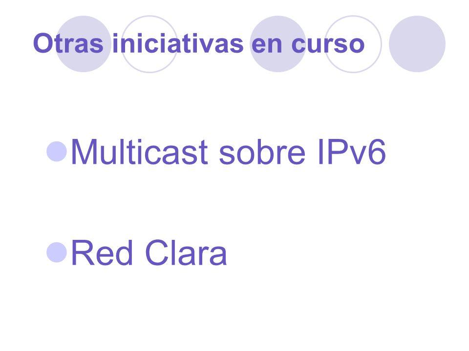 Otras iniciativas en curso Multicast sobre IPv6 Red Clara