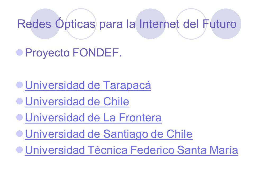 Redes Ópticas para la Internet del Futuro Proyecto FONDEF. Universidad de Tarapacá Universidad de Chile Universidad de La Frontera Universidad de Sant