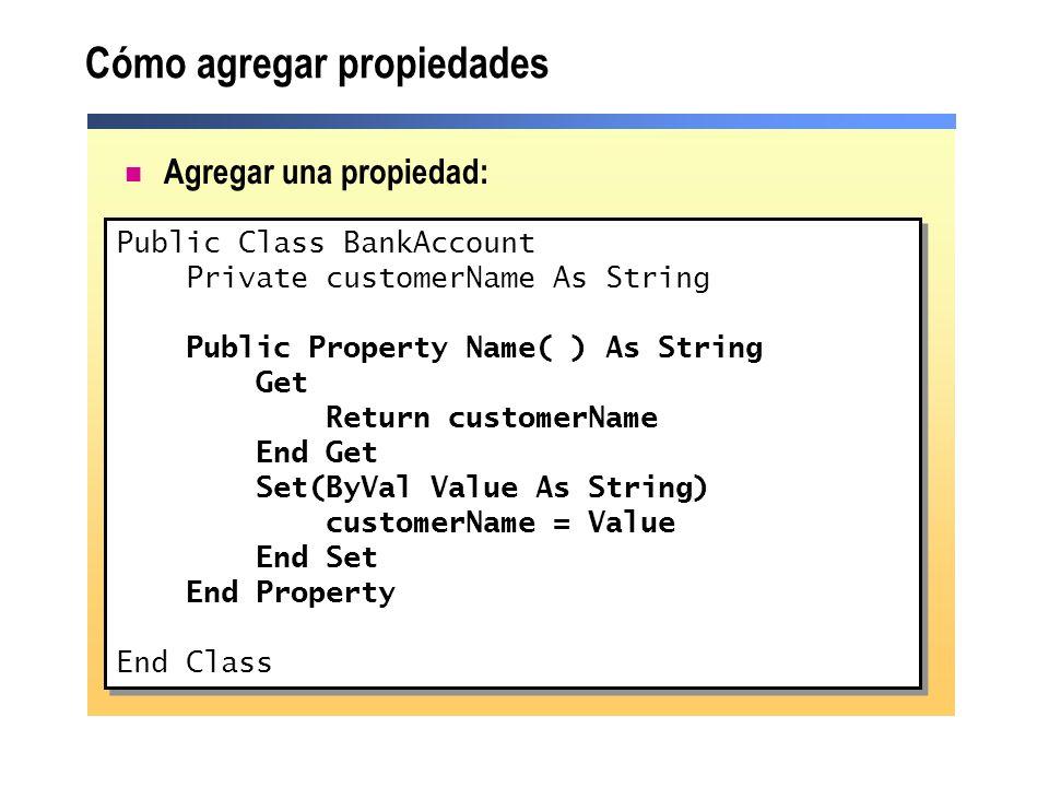 Agregar una propiedad: Cómo agregar propiedades Public Class BankAccount Private customerName As String Public Property Name( ) As String Get Return c