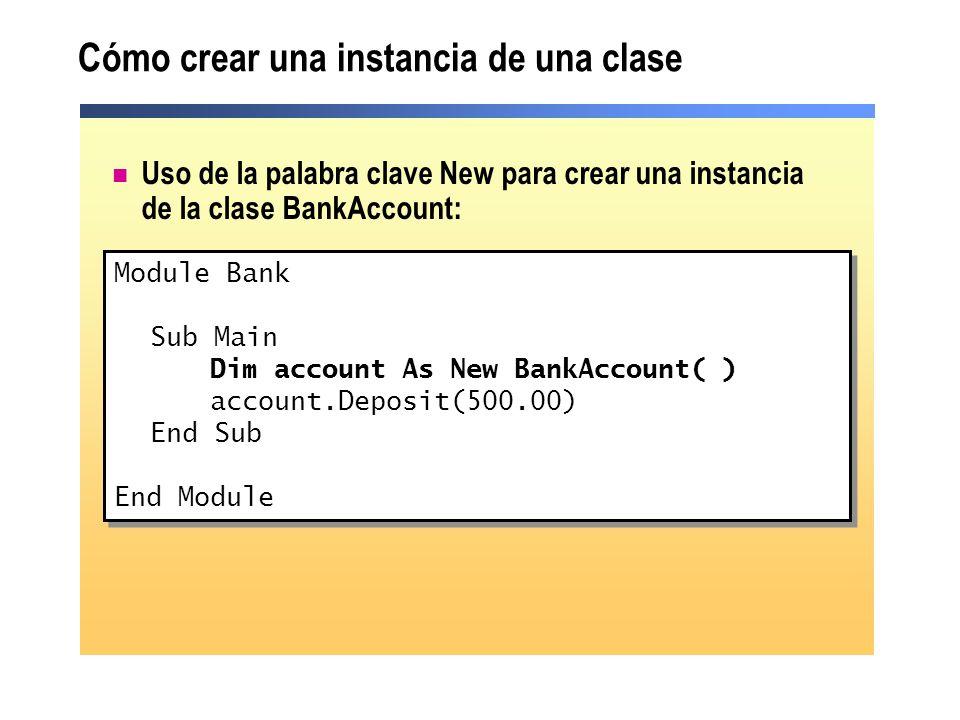 Cómo crear una instancia de una clase Uso de la palabra clave New para crear una instancia de la clase BankAccount: Module Bank Sub Main Dim account A