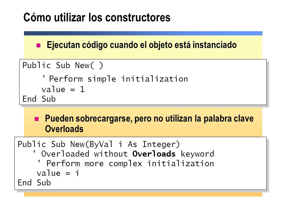 Cómo utilizar los constructores Ejecutan código cuando el objeto está instanciado Public Sub New(ByVal i As Integer) ' Overloaded without Overloads ke