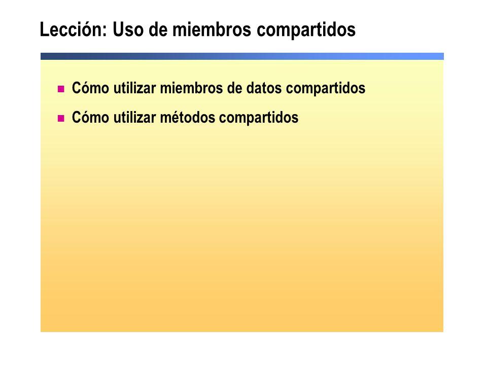 Lección: Uso de miembros compartidos Cómo utilizar miembros de datos compartidos Cómo utilizar métodos compartidos