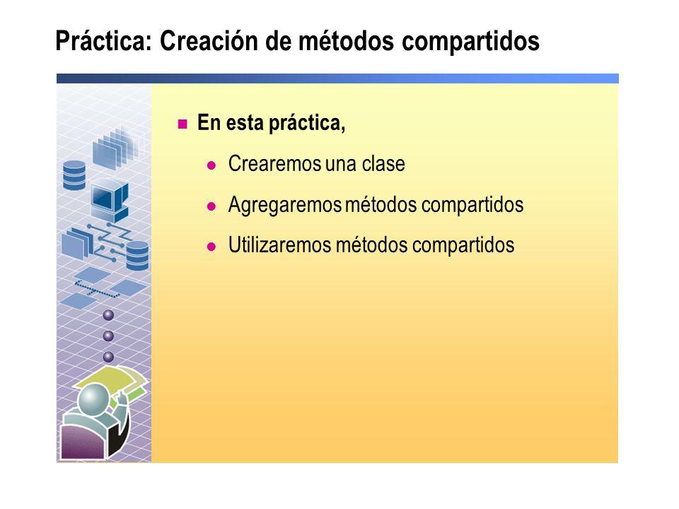 Práctica: Creación de métodos compartidos En esta práctica, Crearemos una clase Agregaremos métodos compartidos Utilizaremos métodos compartidos