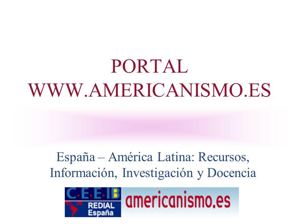 PORTAL WWW.AMERICANISMO.ES España – América Latina: Recursos, Información, Investigación y Docencia