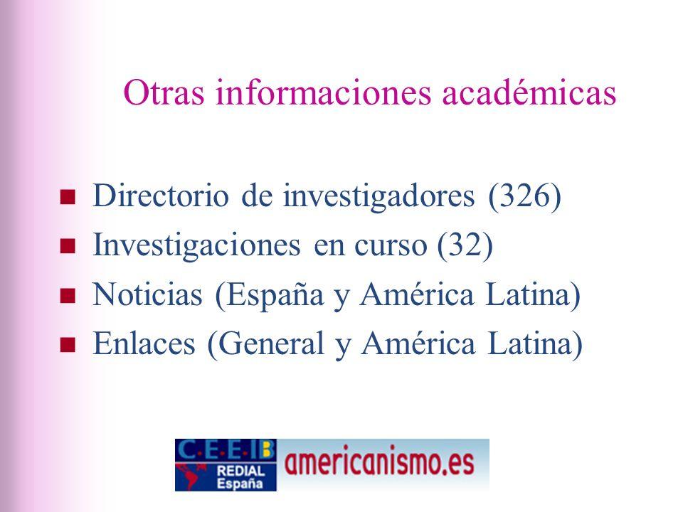 Otras informaciones académicas Directorio de investigadores (326) Investigaciones en curso (32) Noticias (España y América Latina) Enlaces (General y América Latina)