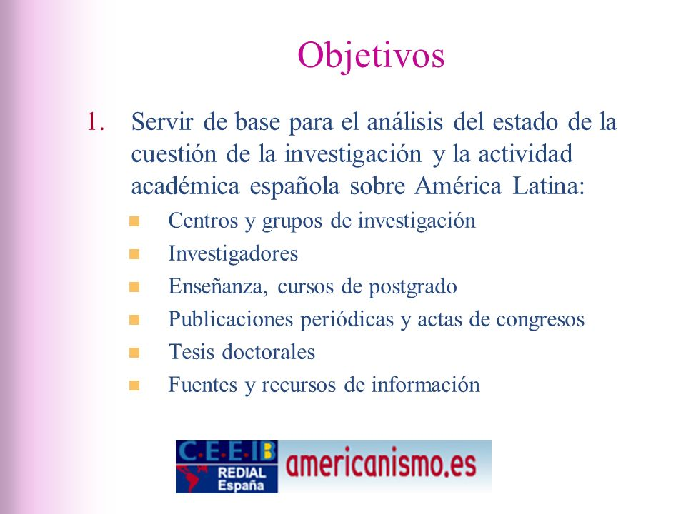 Objetivos 1.Servir de base para el análisis del estado de la cuestión de la investigación y la actividad académica española sobre América Latina: Cent