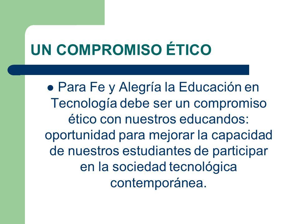 UN COMPROMISO ÉTICO Para Fe y Alegría la Educación en Tecnología debe ser un compromiso ético con nuestros educandos: oportunidad para mejorar la capa