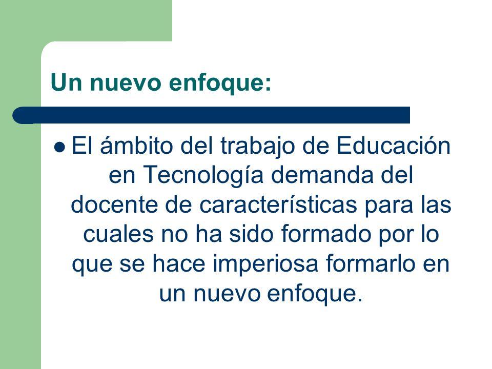 Un nuevo enfoque: El ámbito del trabajo de Educación en Tecnología demanda del docente de características para las cuales no ha sido formado por lo qu