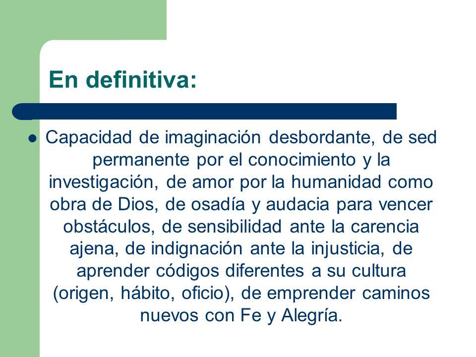 En definitiva: Capacidad de imaginación desbordante, de sed permanente por el conocimiento y la investigación, de amor por la humanidad como obra de D