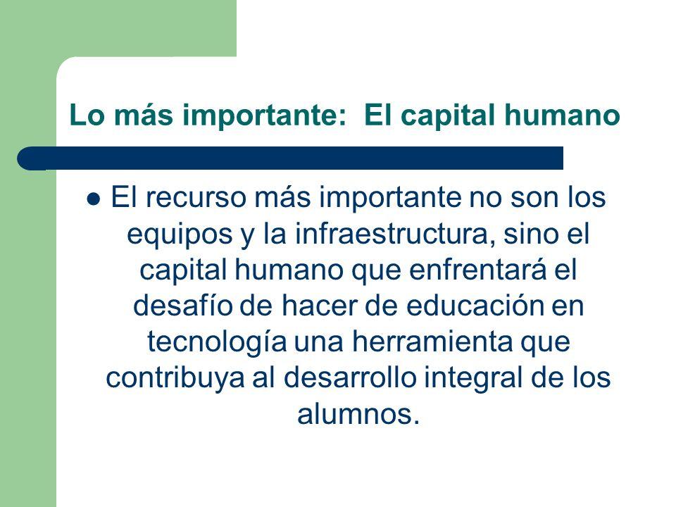 Lo más importante: El capital humano El recurso más importante no son los equipos y la infraestructura, sino el capital humano que enfrentará el desaf