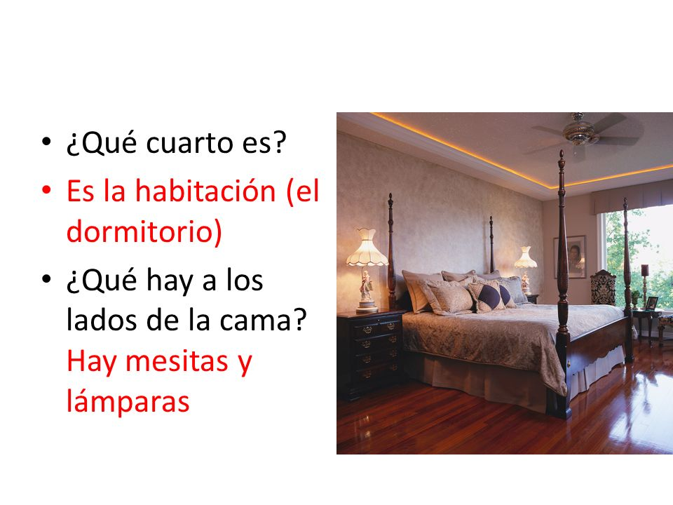 ¿Qué cuarto es? Es la habitación (el dormitorio) ¿Qué hay a los lados de la cama? Hay mesitas y lámparas