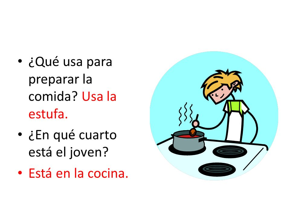 ¿Qué usa para preparar la comida? Usa la estufa. ¿En qué cuarto está el joven? Está en la cocina.