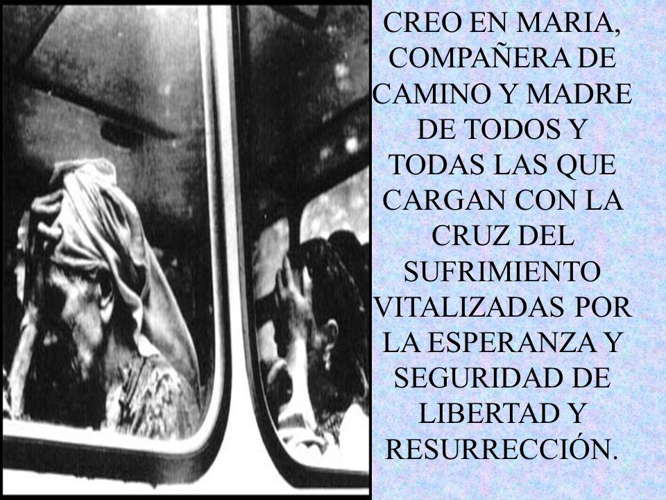 CREO EN MARIA DE NAZARET Y EN TODAS LAS MUJERES QUE AMAN Y LUCHAN POR DEFENDER LA VIDA; CREO EN LA MUJER COMO LUGAR PRIVILEGIADO DONDE DIOS SIGUE SALV