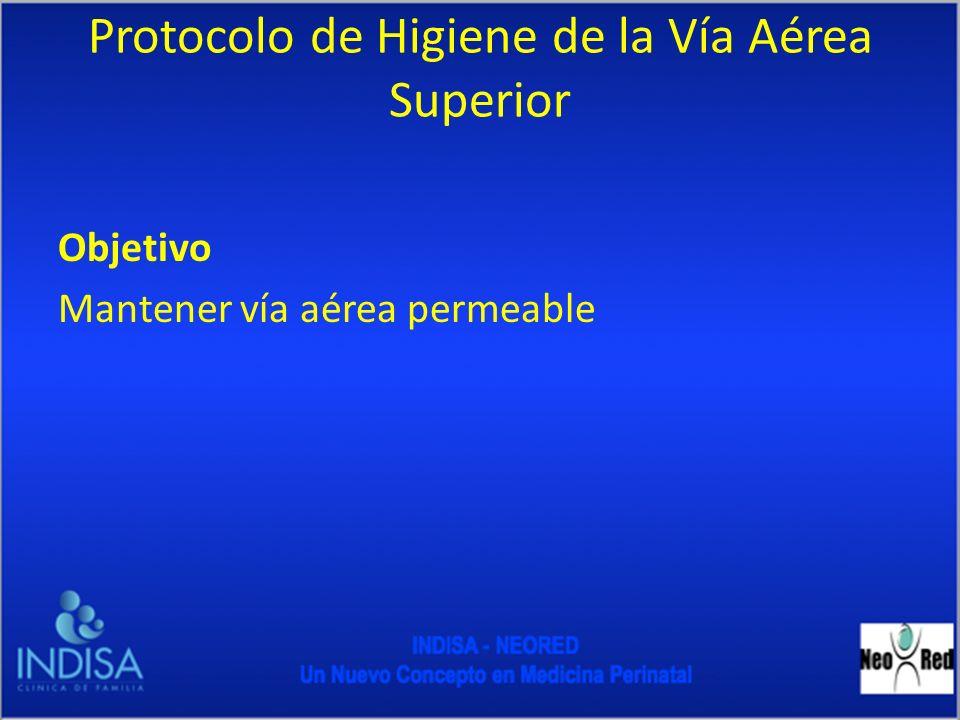 Protocolo de Higiene de la Vía Aérea Superior Objetivo Mantener vía aérea permeable