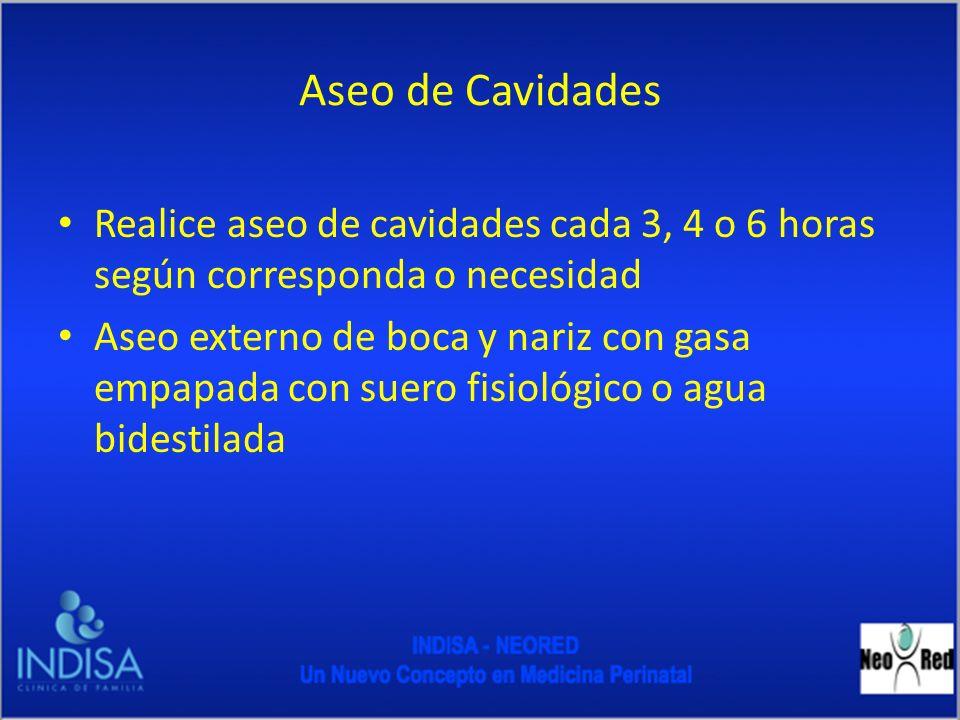 Aseo de Cavidades Realice aseo de cavidades cada 3, 4 o 6 horas según corresponda o necesidad Aseo externo de boca y nariz con gasa empapada con suero