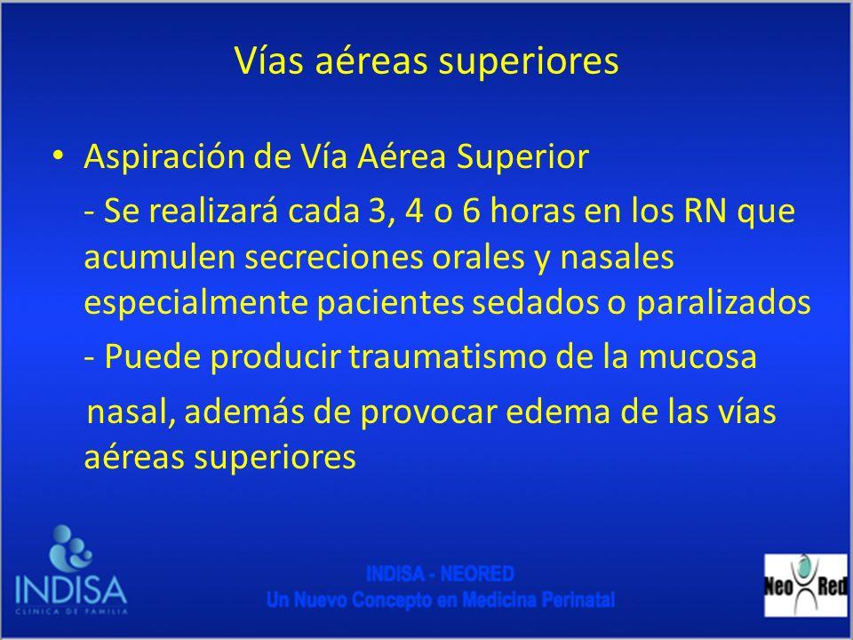 Vías aéreas superiores Aspiración de Vía Aérea Superior - Se realizará cada 3, 4 o 6 horas en los RN que acumulen secreciones orales y nasales especia