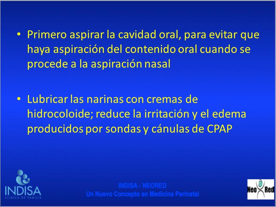 Primero aspirar la cavidad oral, para evitar que haya aspiración del contenido oral cuando se procede a la aspiración nasal Lubricar las narinas con c