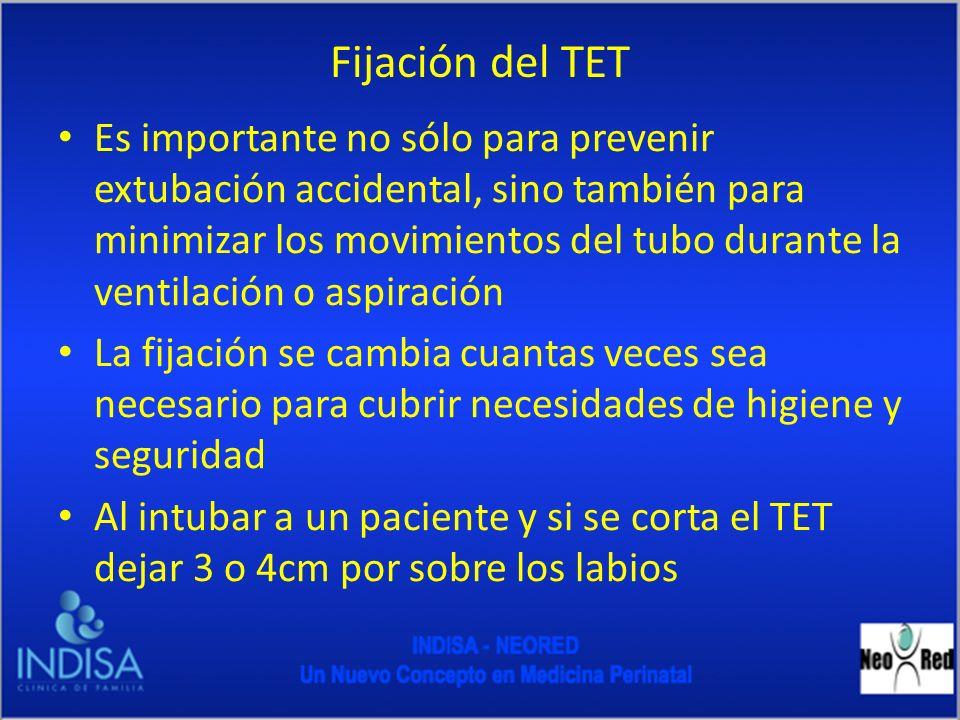 Fijación del TET Es importante no sólo para prevenir extubación accidental, sino también para minimizar los movimientos del tubo durante la ventilació