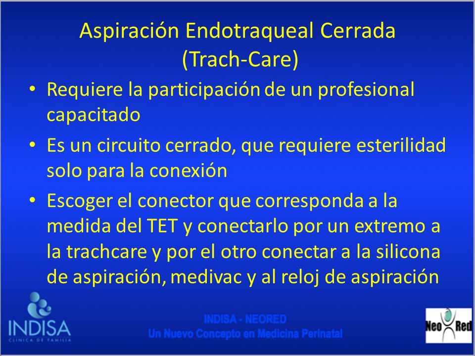 Aspiración Endotraqueal Cerrada (Trach-Care) Requiere la participación de un profesional capacitado Es un circuito cerrado, que requiere esterilidad s