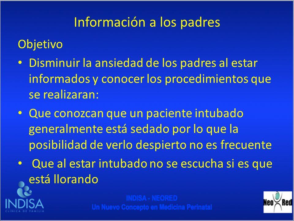 Información a los padres Objetivo Disminuir la ansiedad de los padres al estar informados y conocer los procedimientos que se realizaran: Que conozcan