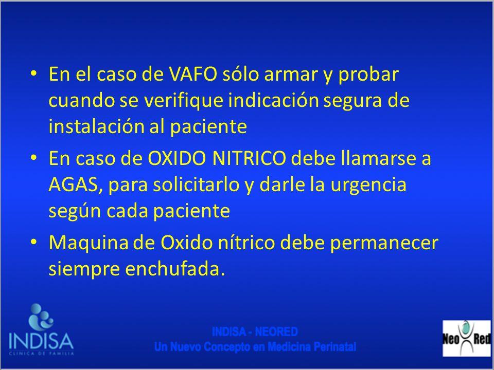 En el caso de VAFO sólo armar y probar cuando se verifique indicación segura de instalación al paciente En caso de OXIDO NITRICO debe llamarse a AGAS,