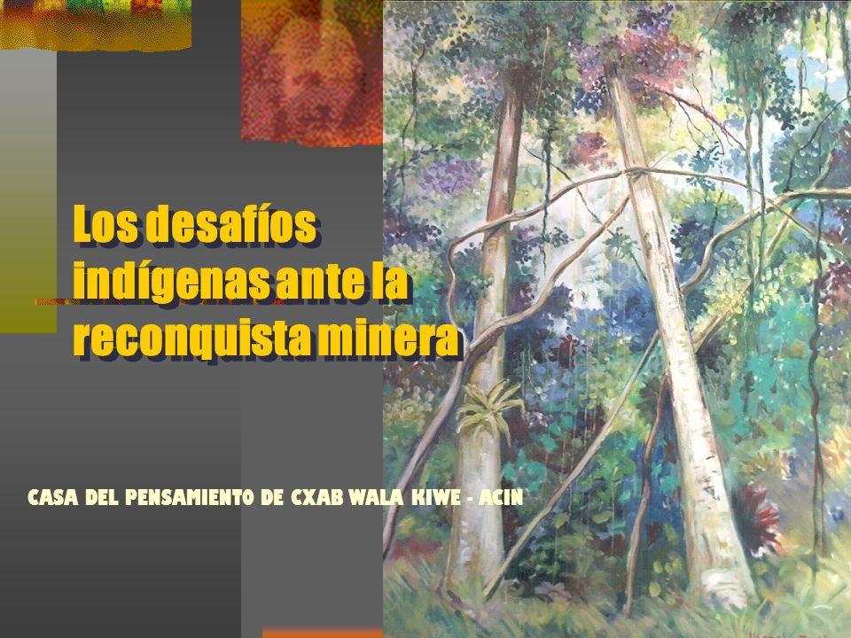 Los desafíos indígenas ante la reconquista minera CASA DEL PENSAMIENTO DE CXAB WALA KIWE - ACIN