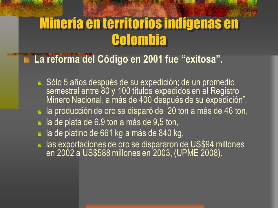 Minería en territorios indígenas en Colombia La reforma del Código en 2001 fue exitosa. Sólo 5 años después de su expedición; de un promedio semestral