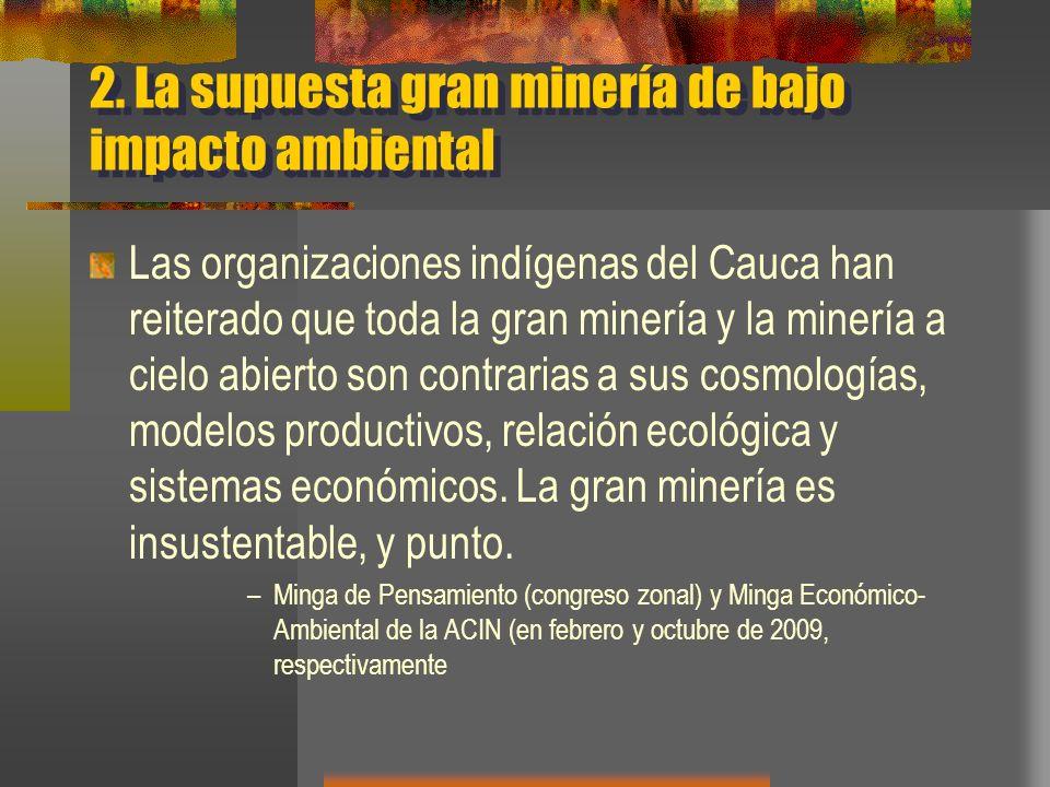 2. La supuesta gran minería de bajo impacto ambiental Las organizaciones indígenas del Cauca han reiterado que toda la gran minería y la minería a cie