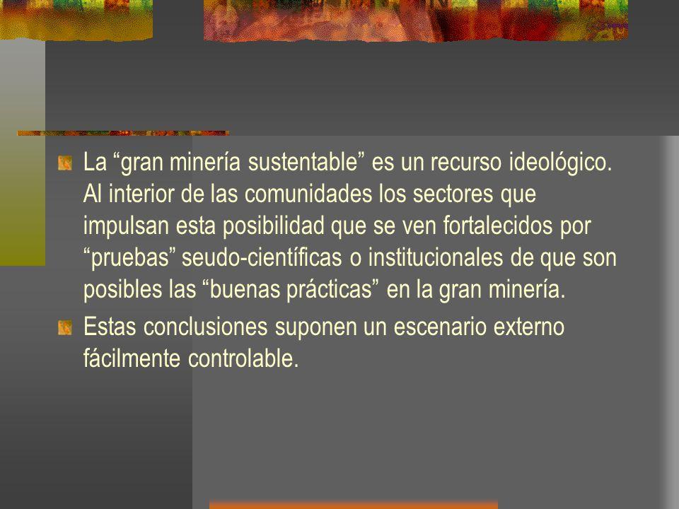 La gran minería sustentable es un recurso ideológico. Al interior de las comunidades los sectores que impulsan esta posibilidad que se ven fortalecido