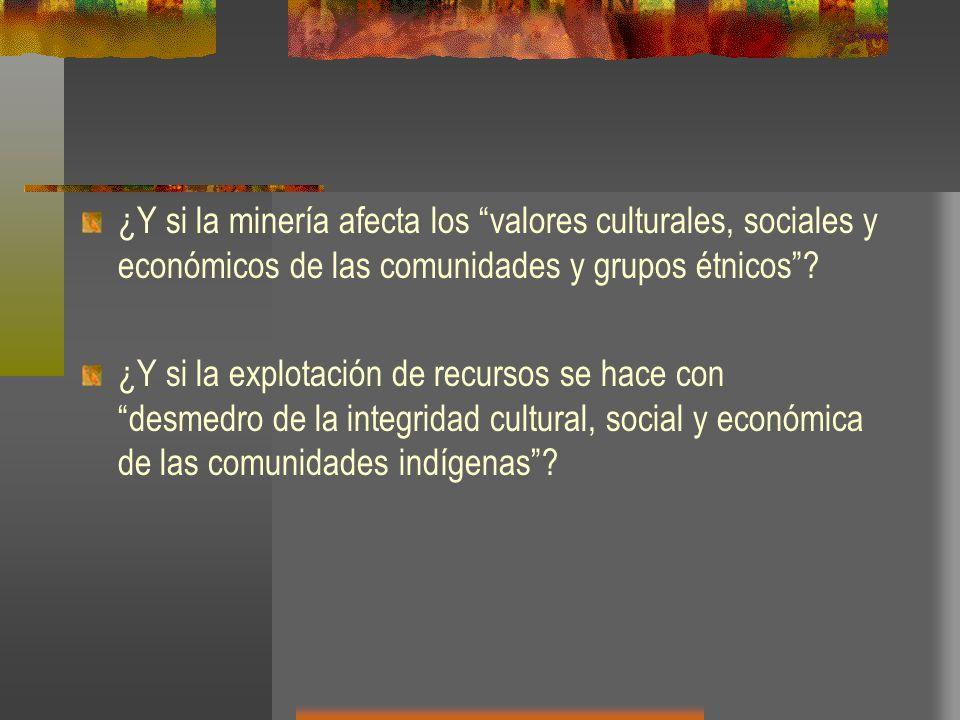 ¿Y si la minería afecta los valores culturales, sociales y económicos de las comunidades y grupos étnicos? ¿Y si la explotación de recursos se hace co
