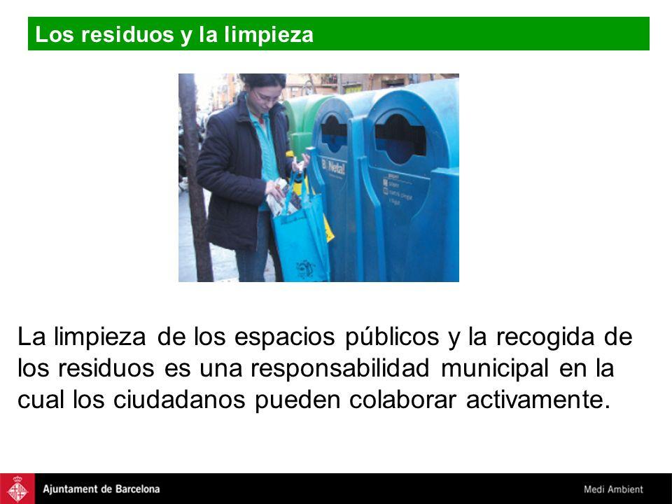 Los residuos y la limpieza La limpieza de los espacios públicos y la recogida de los residuos es una responsabilidad municipal en la cual los ciudadan