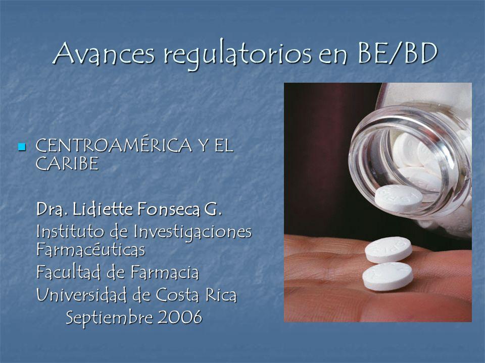 Avances regulatorios en BE/BD CENTROAMÉRICA Y EL CARIBE CENTROAMÉRICA Y EL CARIBE Dra. Lidiette Fonseca G. Instituto de Investigaciones Farmacéuticas