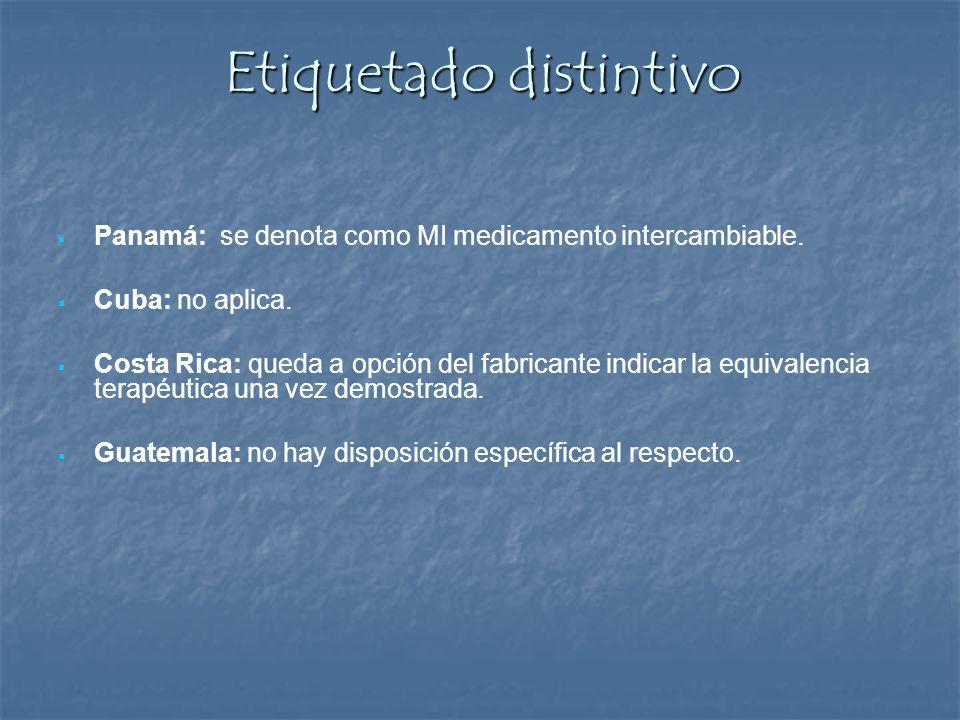 Etiquetado distintivo Panamá: se denota como MI medicamento intercambiable. Cuba: no aplica. Costa Rica: queda a opción del fabricante indicar la equi