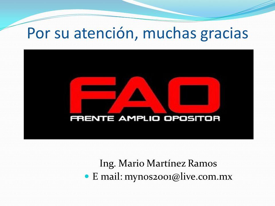 Por su atención, muchas gracias Ing. Mario Martínez Ramos E mail: mynos2001@live.com.mx