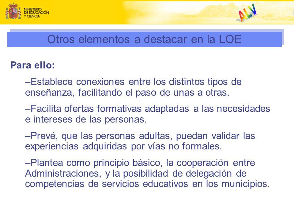 Otros elementos a destacar en la LOE Para ello: –Establece conexiones entre los distintos tipos de enseñanza, facilitando el paso de unas a otras. –Fa