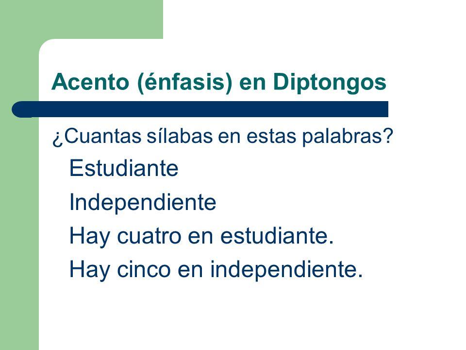 Acento (énfasis) en Diptongos 1. En un diptongo, la énfasis debe estar en la vocal fuerte. Ex: estudi a nte independi e nte
