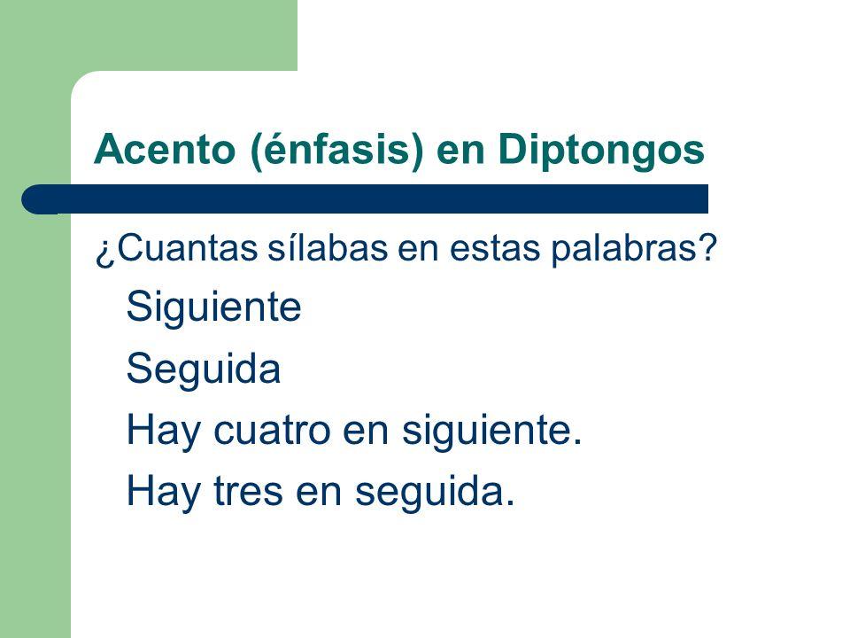 Acento (énfasis) en Diptongos Ex:si gu i en te > > sigu i ente (following) se gu i da > > segu i da (rhythm)