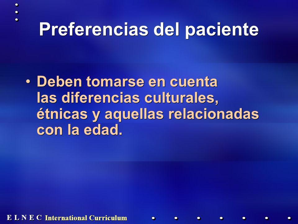E E N N E E C C L L International Curriculum Preferencias del paciente Deben tomarse en cuenta las diferencias culturales, étnicas y aquellas relacionadas con la edad.