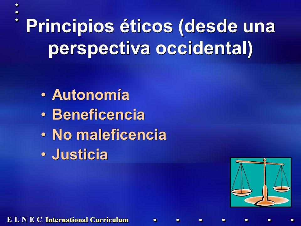 E E N N E E C C L L International Curriculum Principios éticos (desde una perspectiva occidental) Autonomía Beneficencia No maleficencia Justicia Autonomía Beneficencia No maleficencia Justicia