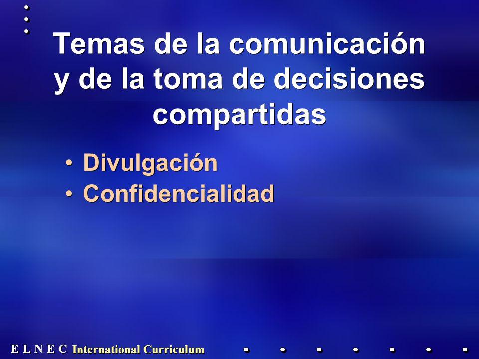E E N N E E C C L L International Curriculum Temas de la comunicación y de la toma de decisiones compartidas Divulgación Confidencialidad Divulgación Confidencialidad