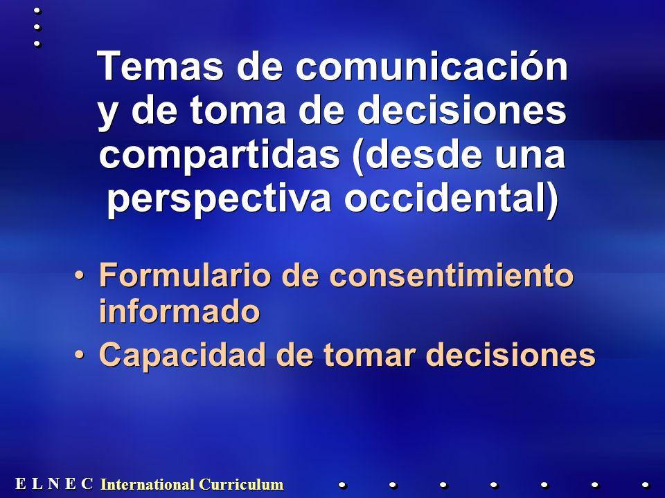 E E N N E E C C L L International Curriculum Temas de comunicación y de toma de decisiones compartidas (desde una perspectiva occidental) Formulario de consentimiento informado Capacidad de tomar decisiones Formulario de consentimiento informado Capacidad de tomar decisiones