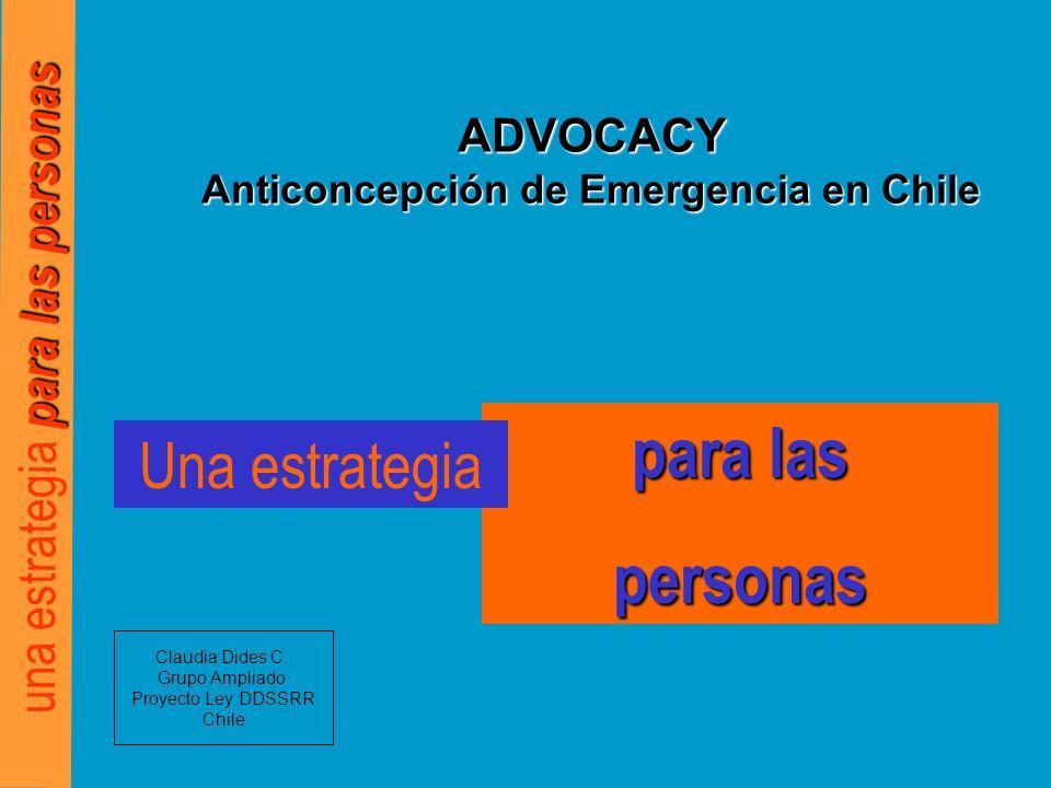para las personas una estrategia para las personas ADVOCACY Anticoncepción de Emergencia en Chile Claudia Dides C.