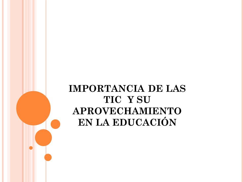 IMPORTANCIA DE LAS TIC Y SU APROVECHAMIENTO EN LA EDUCACIÓN