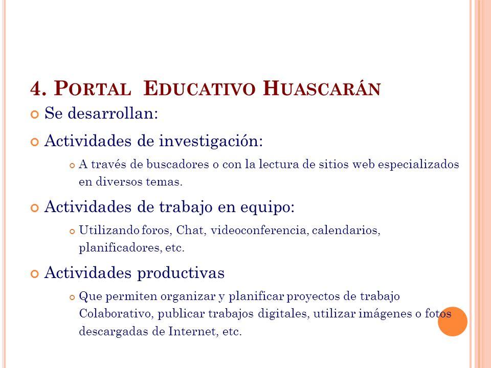 4. P ORTAL E DUCATIVO H UASCARÁN Se desarrollan: Actividades de investigación: A través de buscadores o con la lectura de sitios web especializados en