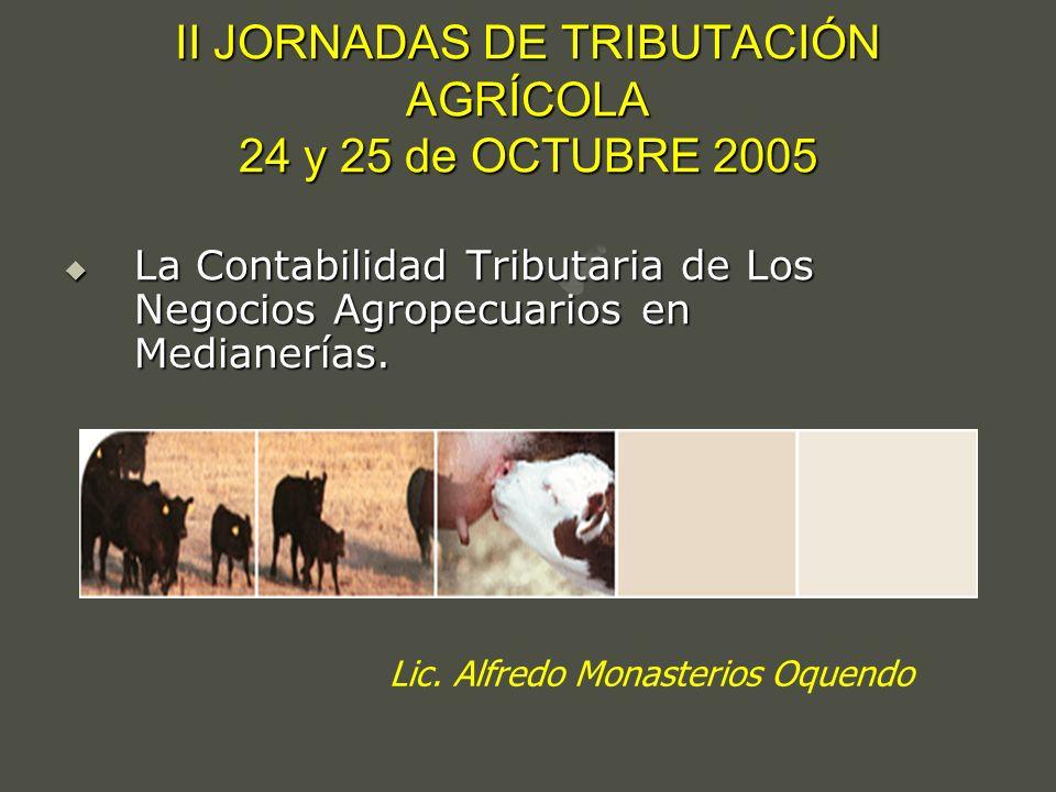 II JORNADAS DE TRIBUTACIÓN AGRÍCOLA 24 y 25 de OCTUBRE 2005 La Contabilidad Tributaria de Los Negocios Agropecuarios en Medianerías. La Contabilidad T