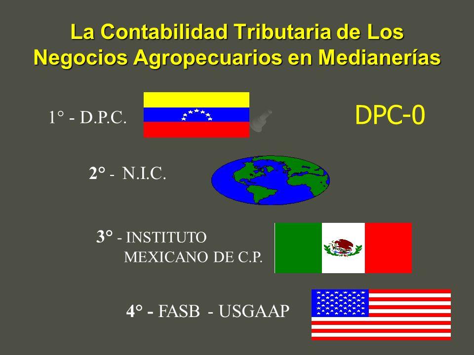La Contabilidad Tributaria de Los Negocios Agropecuarios en Medianerías 1° - D.P.C. 2° - N.I.C. 3° - INSTITUTO MEXICANO DE C.P. 4° - FASB - USGAAP DPC