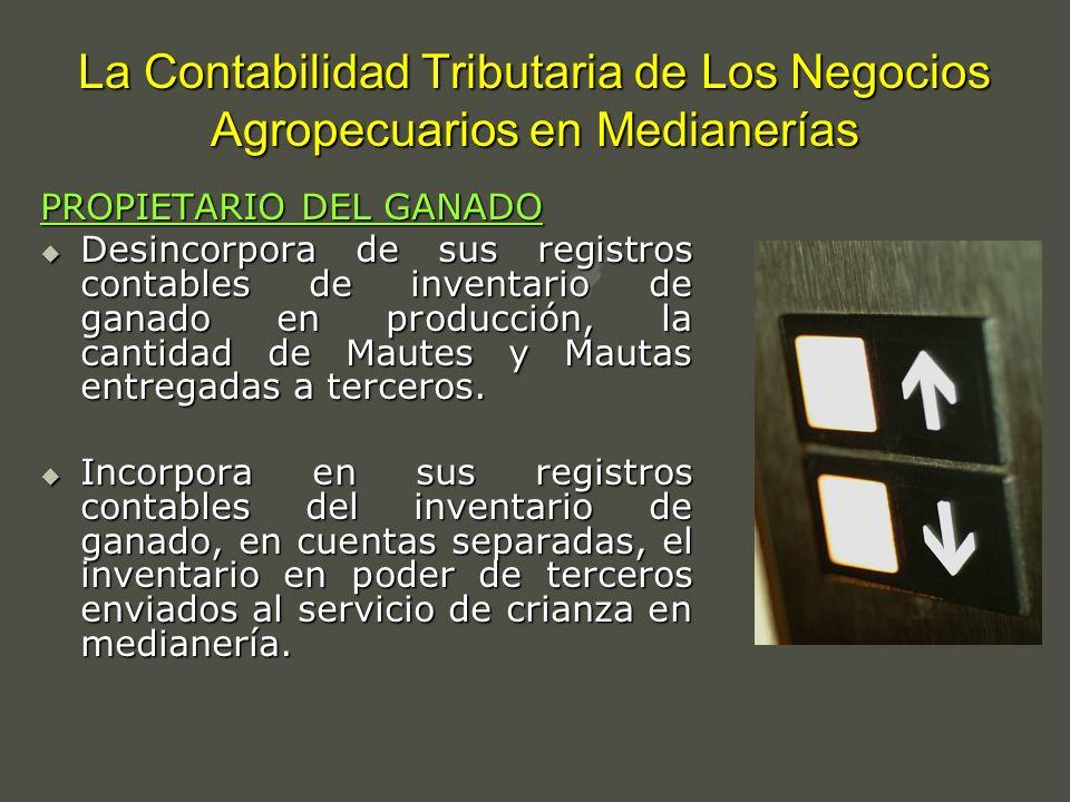 La Contabilidad Tributaria de Los Negocios Agropecuarios en Medianerías PROPIETARIO DEL GANADO Desincorpora de sus registros contables de inventario d