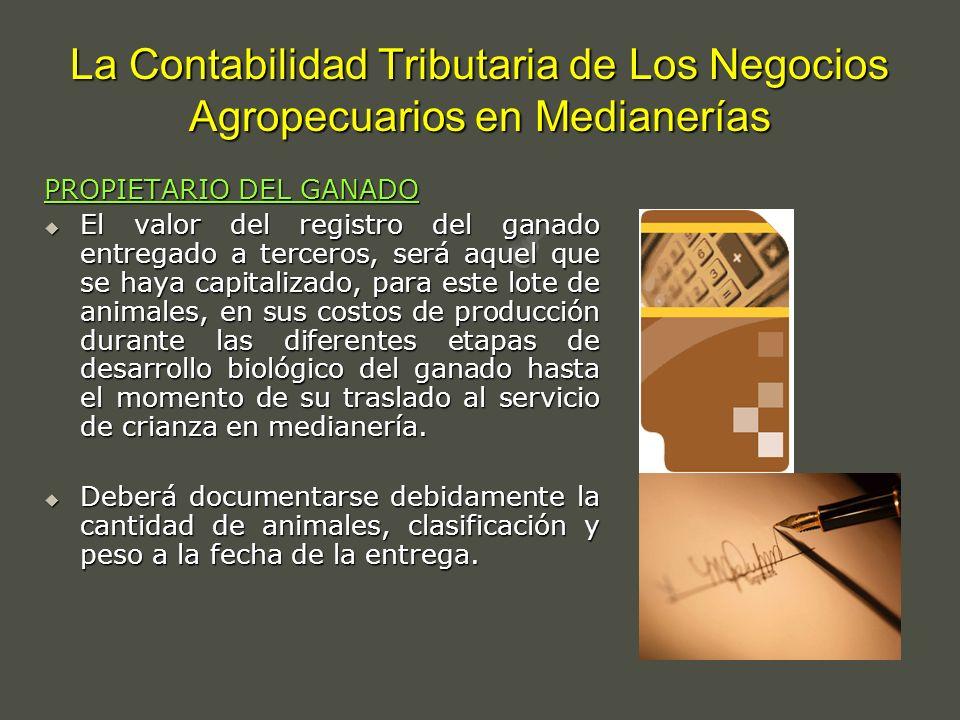 La Contabilidad Tributaria de Los Negocios Agropecuarios en Medianerías PROPIETARIO DEL GANADO El valor del registro del ganado entregado a terceros,