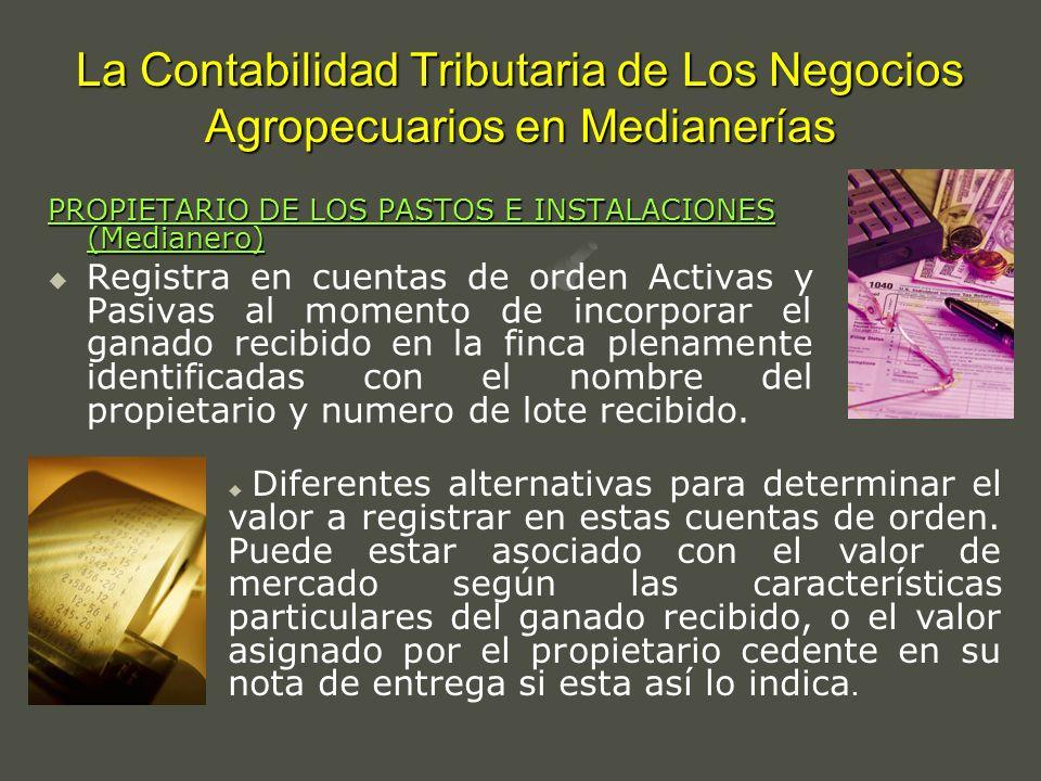 La Contabilidad Tributaria de Los Negocios Agropecuarios en Medianerías PROPIETARIO DE LOS PASTOS E INSTALACIONES (Medianero) Registra en cuentas de o