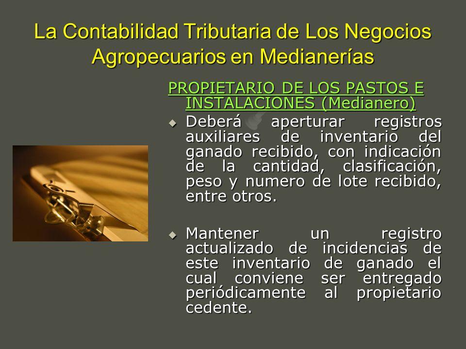 La Contabilidad Tributaria de Los Negocios Agropecuarios en Medianerías PROPIETARIO DE LOS PASTOS E INSTALACIONES (Medianero) Deberá aperturar registr